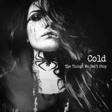 Cold: The Things We Can't Stop (Limited Edition), LP