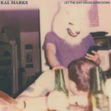 Kal Marks: Let The Shit House Burn Down, LP