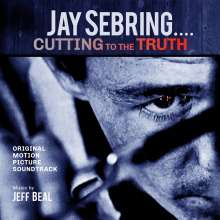 Jeff Beal (geb. 1963): Filmmusik: JAY SEBRING...Cutting To The Truth: Original Motio, CD