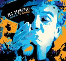 R.J. Mischo: Make It Good, CD