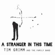 Tim Grimm & The Family Band: A Stranger In This Time, CD