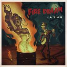 J.D. Wilkes: Fire Dream, LP