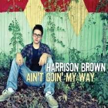 Harrison Brown: Ain't Goin' My Way, CD