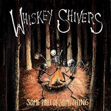 Whiskey Shivers: Some Part Of Something, LP