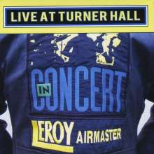 Leroy Airmaster: In Concert:Live At Turner Hall, CD