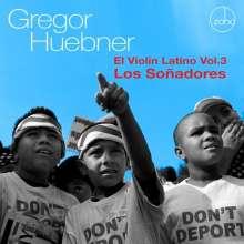 Gregor Hübner (geb. 1967): El Violin Latino Vol.3: Los Soñadores, CD