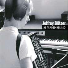 Jeffrey Butzer: She Traded Her Leg, CD