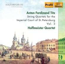Anton Ferdinand Titz (1742-1810): Streichquartette für den Hof von St.Petersburg Vol.3, CD