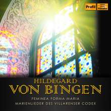 Hildegard von Bingen (1098-1179): Feminea Forma Maria - Marienlieder des Villarenser Codex, CD