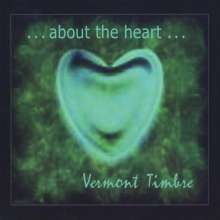 Vermont Timbre: About The Heart, CD