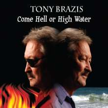 Tony Brazis: Come Hell Or Highwater, CD