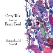 Hammerheaded Quartet: Crazy Talk From The Brain Head, CD
