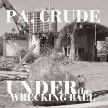 Pa Crude: Under The Wrecking Ball, CD