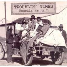 Memphis Kenny P: Troublin' Times, CD