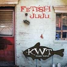 Kwt Blues Band: Fetish Juju, CD