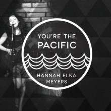 Hannah Elka Meyers: You'Re The Pacific, CD