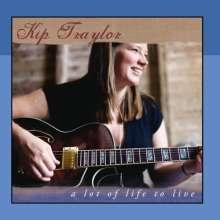 Kip Traylor: Lot Of Life To Live, CD