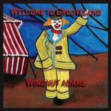 Wingnut Adams: Welcome To Grooveland, CD