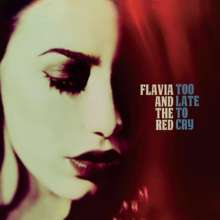 Flavia & The Red: Too Late To Cry, CD