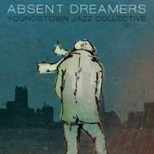 Youngstown Jazz Collective: Absent Dreamers, CD