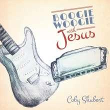 Coby Shubert: Boogie Woogie With Jesus, CD