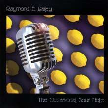 Raymond E. Bailey: Occasional Sour Note, CD