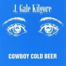 J. Gale Kilgore: Cowboy Cold Beer, CD