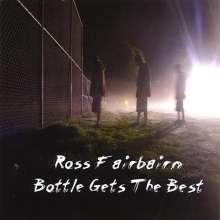 Ross Fairbairn: Bottle Gets The Best, CD
