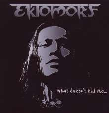 Ektomorf: What Doesn't Kill Me, CD