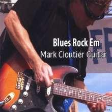 Mark Cloutier: Blues Rock Em, CD