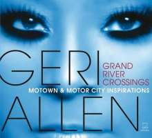 Geri Allen (1957-2017): Grand River Crossings: Motown & Motor City Inspirations, CD