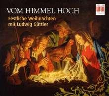 Vom Himmel hoch - Festliche Weihnachten mit Ludwig Güttler, CD