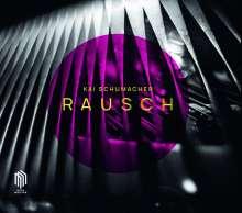 """Kai Schumacher (geb. 1979): Klavierwerke """"Rausch"""", CD"""