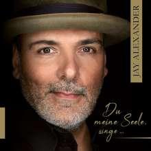 Jay Alexander - Du meine Seele, singe ..., CD