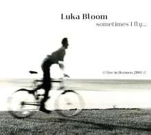 Luka Bloom: Sometimes I Fly: Live In Bremen 2001, CD