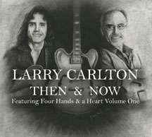 Larry Carlton (geb. 1948): Then & Now (Featuring Four Hands & A Heart Vol.1), 3 CDs