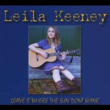 Leila Keeney: Leave It Where The Sun Don't Shine, CD