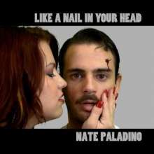 Nate Paladino: Like A Nail In Your Head, CD