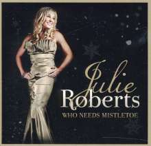 Julie Roberts: Who Needs Mistletoe, CD