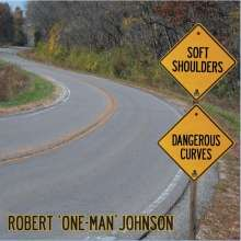 Robert One-Man Johnson: Soft Shoulders Dangerous Curves, CD