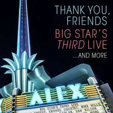 Big Star's Third: Thank You, Friends: Big Star's Third Live...And More, 3 CDs