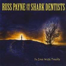 Russ Payne & The Shark Dentists: In Love With Trouble, CD