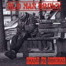 Old Man Brown: Brand Me Immoral, CD