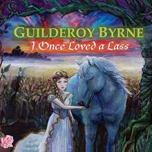 Guilderoy Byrne: I Once Loved A Lass, CD