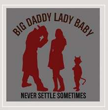 Big Daddy Lady Baby: Never Settle Sometimes, CD