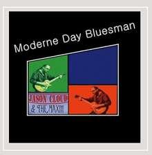 Jason Cloud & The Max: Moderne Day Bluesman, CD