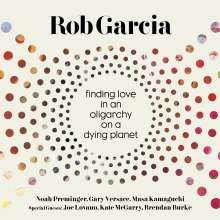 Rob Garcia: Finding Love In An Oligarchy On A Dying Planet, CD