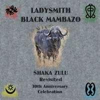 Ladysmith Black Mambazo: Shaka Zulu Revisited (30th Anniversary Celebration), CD