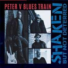 Peter V Blues Train: Shaken But Not Deterred, CD