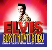 Elvis Presley (1935-1977): Bossa Nova Baby: The Ultimate Elvis Presley Party Album, CD